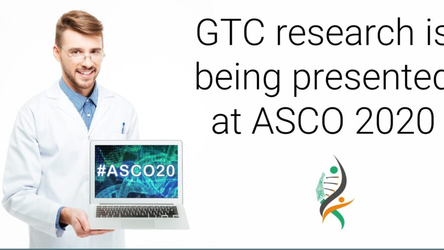 GTC research is being presented at ASCO 2020