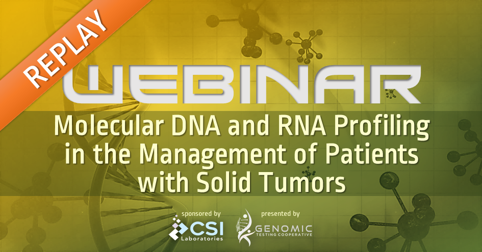 GTC Webinar: Molecular DNA and RNA Profiling in the Management of Patients with Solid Tumors